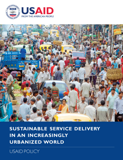 USAID Policy: Sustainable Service Delivery in an Increasingly Urbanized World