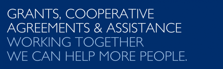 Grants, Cooperative Agreements, & Assistance - working together, we can help more people.