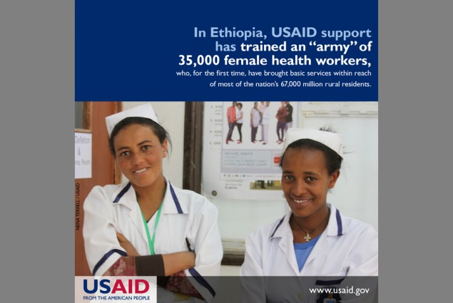 """In Ethiopia, USAID support has trained an """"army"""" of 35,000 female health workers who, for the first time, have brought basic ser"""
