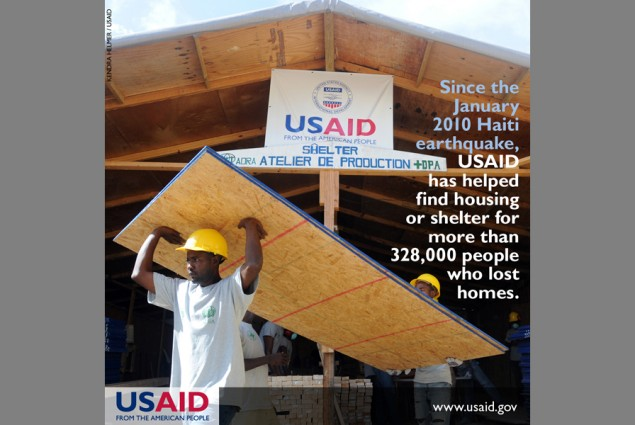 Since the January 2010 Haiti Earthquake, USAID has helped find housing or shelter for more than 328,000 people who lost homes.